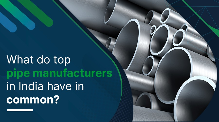 What Do Top Pipe Manufacturers in India Have in Common?